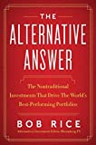The Alternative Answer: The Nontraditional Investments That Drive the World's...