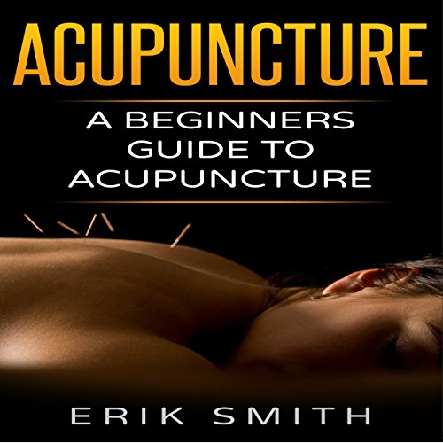 Acupuncture: A Beginner's Guide to Acupuncture                   By:                                                                                                                                 Erik Smith                               Narrated by:                                                                                                                                 Joseph Tabler                      Length: 36 mins     1 rating     Overall 3.0