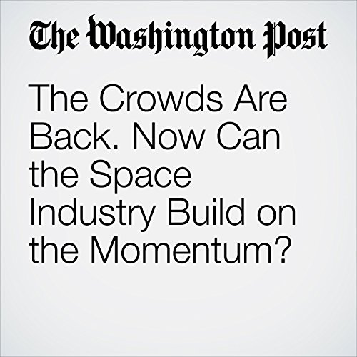 The Crowds Are Back. Now Can the Space Industry Build on the Momentum? copertina