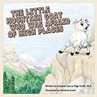 The Little Mountain Goat Who Was Afraid of High Places