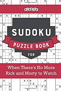 Sudoku Puzzle Book for When There's No More Rick and Morty to Watch