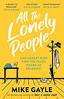All The Lonely People: From the Richard and Judy bestselling author of Half a World Away comes a warm, life-affirming story – the perfect read for these times (English Edition) par [Mike Gayle]