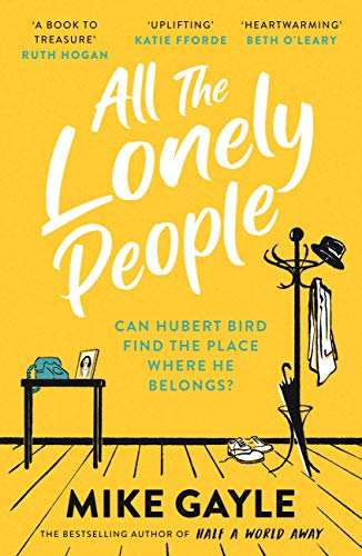 All The Lonely People: From the Richard and Judy bestselling author of Half  a World Away comes a warm, life-affirming story – the perfect read for  these times eBook: Gayle, Mike: Amazon.co.uk: