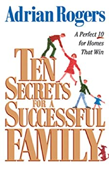 Ten Secrets for a Successful Family: A Perfect 10 for Homes that Win