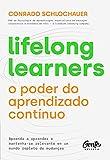 Lifelong learners – o poder do aprendizado contínuo: Aprenda a aprender e mantenha-se relevante em um mundo repleto de mudanças (Portuguese Edition)