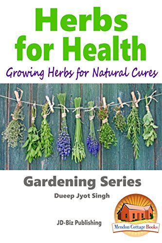 Herbs for Health - Growing Herbs for Natural Cures (Gardening Series Book 20) (English Edition)