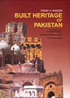 Built Heritage of Pakistan: A Compendium of Architectural Legacy, Important Archeological Sites, Historical Monuments