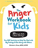 The Anger Workbook for Kids: Fun DBT Activities to Help You Deal...