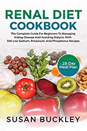 Renal Diet Cookbook: The Complete Guide for beginners to Managing Kidney Disease and Avoiding Dialysis, with 300 Low Sodium, Potassium, and Phosphorus Recipes | 28-Day Meal Plan