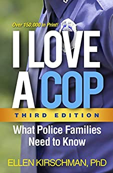 I Love a Cop, Third Edition: What Police Families Need to Know by [Ellen Kirschman]