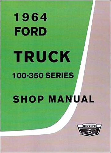 FULLY ILLUSTRATED 1964 FORD TRUCK & PICKUP FACTORY REPAIR SHOP & SERVICE MANUAL - COVERING: F-100, F-250, F-350, P-100, P-350, P-400, P-500, P-3500, P-5000