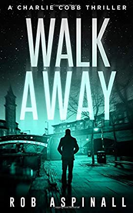Walk Away: Charlie Cobb #5 (Fast-paced Vigilante Justice Thrillers)