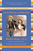 [The Blessing Of A Skinned Knee: Raising Self-Reliant Children] [By: Mogel Ph.D., Wendy] [December, 2008]