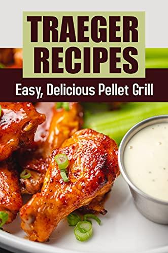 Traeger Recipes: Easy, Delicious Pellet...