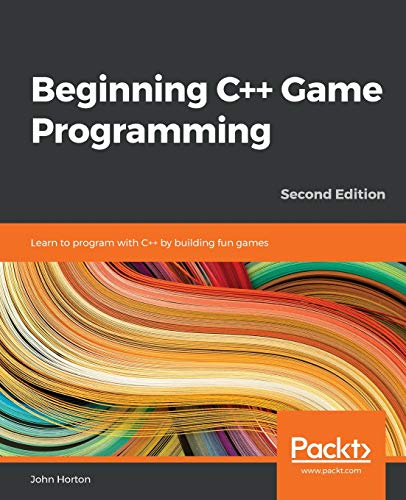 Beginning C++ Game Programming: Learn to program with C++ by building fun games, 2nd Edition