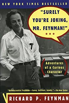 """Surely You're Joking, Mr. Feynman!"": Adventures of a Curious Character by [Richard P. Feynman, Ralph Leighton, Edward Hutchings, Albert R. Hibbs]"
