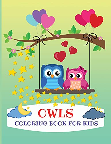 Owls Coloring Book for Kids: Gorgeous Coloring Book for Kids, Activity Workbook for Preschoolers, Kindergarten and Kida All Ages