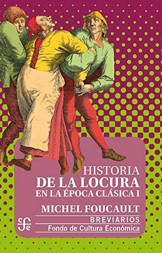 Historia de la locura en la época clásica, I (Breviarios Del Fondo De Cultura Economica) (Spanish