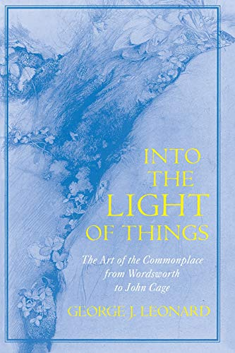 Into the Light of Things: The Art of the Commonplace from Wordsworth to John Cage