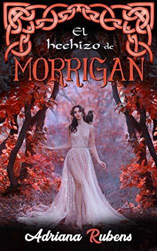 El hechizo de Morrigan: (Trilogía Celtic nº 3)
