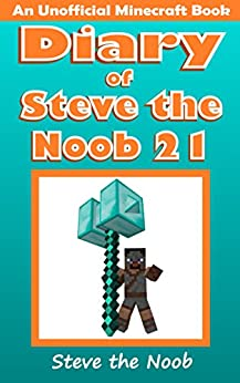 Diary of Steve the Noob 21 (An Unofficial Minecraft Book) (Diary of Steve the Noob Collection) by [Steve the Noob]
