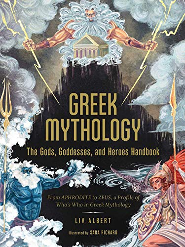 Compare Textbook Prices for Greek Mythology: The Gods, Goddesses, and Heroes Handbook: From Aphrodite to Zeus, a Profile of Who's Who in Greek Mythology  ISBN 9781507215494 by Albert, Liv,Richard, Sara