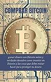 Comprar Bitcoin: Aprende como ganar dinero con Bitcoin mitos y verdades que debes conocer ademas descubre como invertir en bitcoin y las cosas que debes evitar hacer para proteger tu dinero