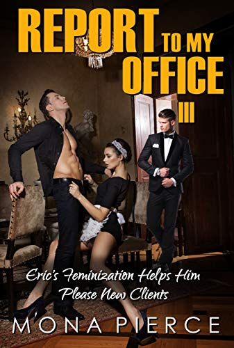 Report to My Office III: Eric's Feminization Helps Him Please New Clients (Turned into a Bimbo Book 3) (English Edition)
