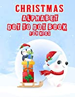 Christmas Alphabet Dot to Dot Book for Kids: ABC Alphabet Dot to Dot Workbook Ages 3-5 Christmas Activity Book