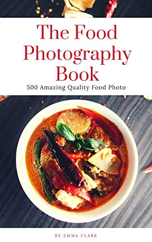 The Food Photography Book. 500 Amazing Quality Food Photo (English...