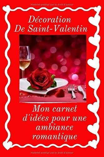 Décoration de Saint-Valentin: Mon carnet d'idées pour une ambiance romantique | 100 pages à remplir avec des cadres pour coller les photos et des lignes pour vos notes | 6x9 pouces