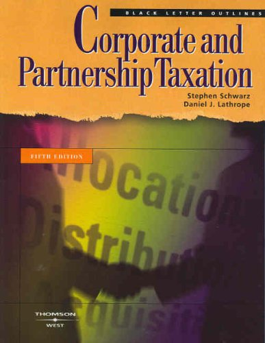 Corporate and Partnership Taxation (Black Letter Outlines)