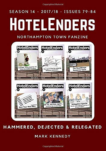 HotelEnders - Season 14 (2017-18) - Issues 79 - 84: Hammered, Dejected and Relegated (HotelEnders - Northampton Town Fanzine)