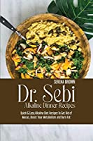Dr. Sebi Alkaline Dinner Recipes: Quick & Easy Alkaline Diet Recipes To Get Rid of Mucus, Boost Your Metabolism and Burn Fat