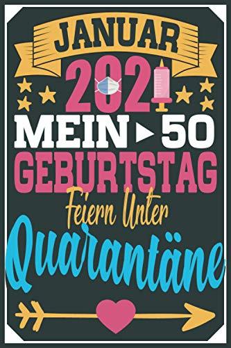 Januar 2021 Mein 50 Geburtstag Feiern Unter Quarantäne: Geschenk frauen männer geburtstag 50 jahre, Geburtstagsgeschenk für frauen männer Papa Mama ... Notizbuch geburtstag, 6 x 9 Zoll, 100 Seiten