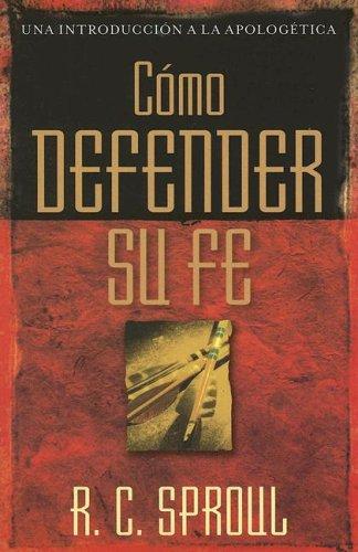 Cómo Defender Su Fe (Una Introduccion a La Apologetica)