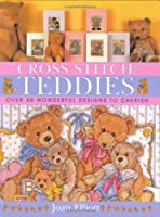 Cross Stitch Teddies: Over 40 Wonderful Designs to Cherish