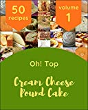 Oh! Top 50 Cream Cheese Pound Cake Recipes Volume 1: A Cream Cheese Pound Cake Cookbook that Novice can Cook (English Edition)