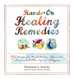 Hands-On Healing Remedies: 150 Recipes for Herbal Balms, Salves, Oils, Liniments & Other T...