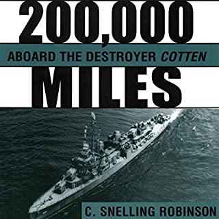 200,000 Miles aboard the Destroyer Cotten                   By:                                                                                                                                 C. Snelling Robinson                               Narrated by:                                                                                                                                 James Killavey                      Length: 14 hrs and 31 mins     559 ratings     Overall 3.5