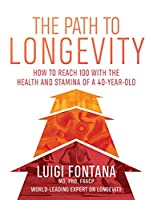 The Path to Longevity: The Secrets to Living a Long, Happy, Healthy Life