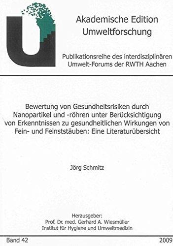 Bewertung von Gesundheitsrisiken durch Nanopartikel und -röhren unter Berücksichtigung von Erkenntnissen zu gesundheitlichen Wirkungen von Fein- und ... (Akademische Edition Umweltforschung)