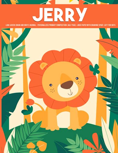 Jerry Lion Lovers Draw and Write Journal : Lion personalized Primary Composition Half Page Lined Paper with Drawing Space gift for Boys: Personalized ... (Journals for Kids) Personalized Sketchb