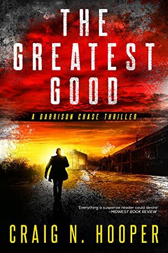 The Greatest Good (Garrison Chase Thriller Book 1) by [Craig N. Hooper]