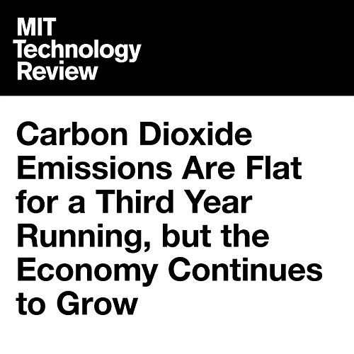 Carbon Dioxide Emissions Are Flat for a Third Year Running, but the Economy Continues to Grow audiobook cover art