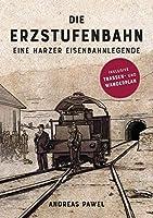 Die Erzstufenbahn: Eine Harzer Eisenbahnlegende
