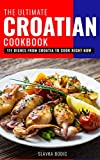 The Ultimate Croatian Cookbook: 111 Dishes From Croatia To Cook Right Now (Balkan food Book 11)