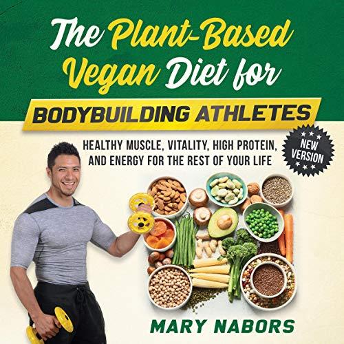 The Plant-Based Vegan Diet for Bodybuilding Athletes (New Version) cover art