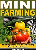 Mini Farming: The Beginner's Guide to Growing Food in Small Spaces (English Edition)