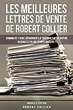 Les Meilleures Lettres de Vente de Robert Collier (Nouvelle Édition): Comment Faire Déborder La Trésorerie De Votre Business En Un Temps Record ! (Copywriting / Marketing)